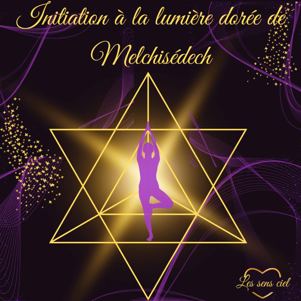 Initiation à la lumière dorée de Melchisédech