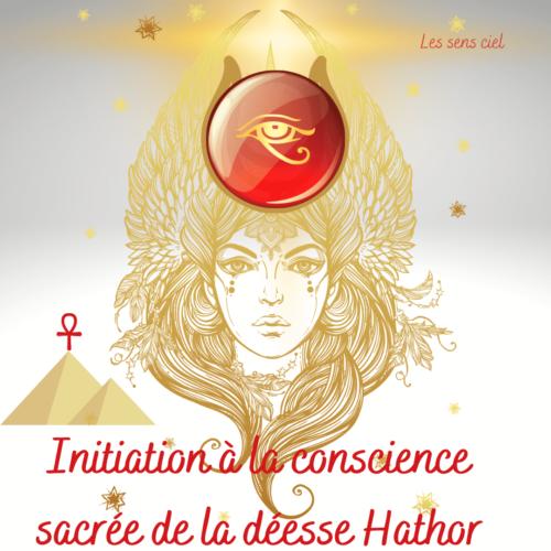 Initiation à la conscience sacrée de la déesse Hathor